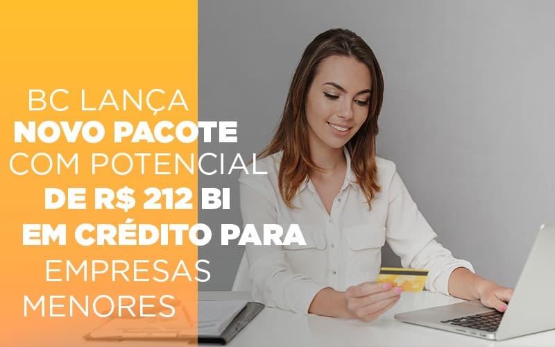 Bc Lanca Novo Pacote Com Potencial De R 212 Bi Em Credito Para Empresas Menores